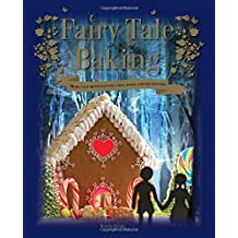 Fairy Tale Baking: More Than 50 Enchanting Cakes, Bakes and Decorations