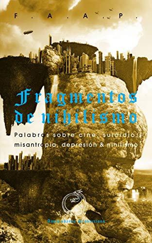 Fragmentos de nihilismo: Palabras sobre cine, suicidio, misantropía, depresión & nihilismo