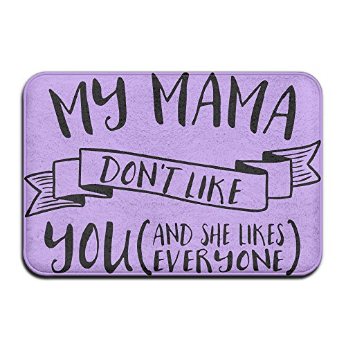 My Momma nicht wie Sie, Sie mag everyonedoormat Entrance Mat Fußmatte/Front Tür/Bad-Teppich Matten Gummi rutschfeste (Mat Mag)