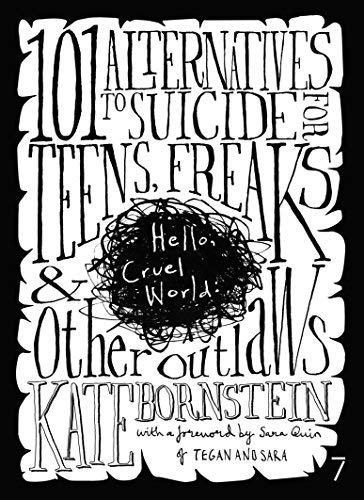 Hello Cruel World: 101 Alternatives to Suicide for Teens, Freaks and Other Outlaws by Kate Bornstein(2006-07-01) (Press 2006 Alternative)