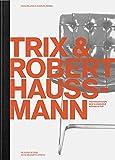Trix und Robert Haussmann: Architekten, Innenarchitekten und Designer. Protagonisten der Schweizer Wohnkultur