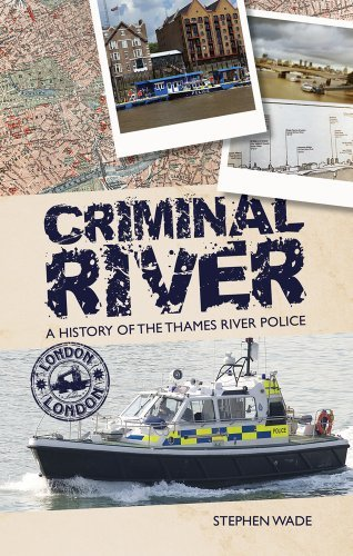 Criminal River: The History of the Thames River Police by Stephen Wade (2012-07-30)