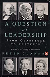 A Question of Leadership: From Gladstone to Thatcher