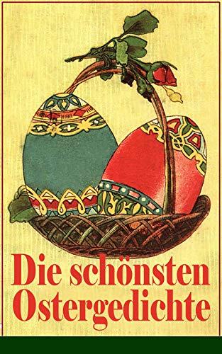 Die schönsten Ostergedichte: Osterbuch mit Illustrationen: Auf ein Ei geschrieben + Der erste Ostertag + Das Häschen + Osterjubel + Der Osterspaziergang ... Gras + Will dir den Frühling zeigen...