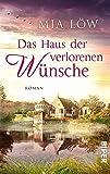 'Das Haus der verlorenen Wünsche: Roman' von Mia Löw