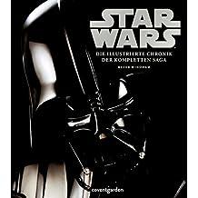 Star Wars™ Die illustrierte Chronik der kompletten Saga (Coventgarden)