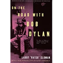 On The Road with Bob Dylan: Written by Larry Ratso Sloman, 2005 Edition, Publisher: Helter Skelter Publishing [Paperback]