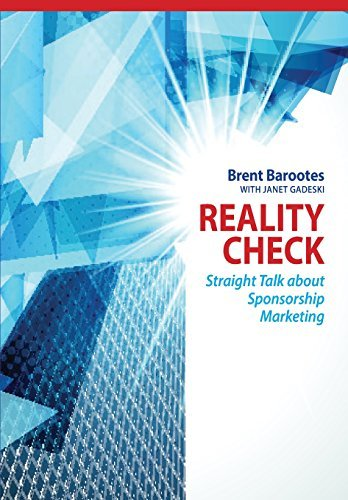 Reality Check: Straight Talk about Sponsorship Marketing by Brent Barootes (2014-08-22)