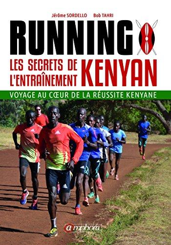 Running  Les Secrets de l'Entranement Kenyan: Voyage au coeur de la russite kenyane