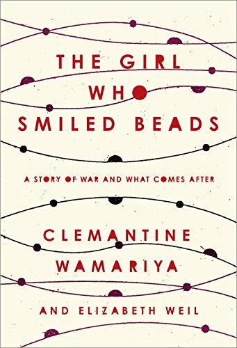 The Girl Who Smiled Beads: A Story of War and What Comes After