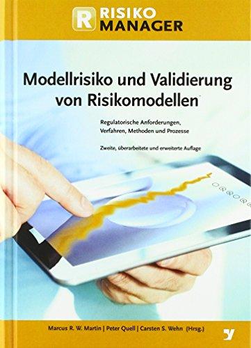 Modellrisiko und Validierung von Risikomodellen: Regulatorische Anforderungen, Verfahren, Methoden und Prozesse