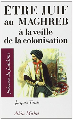 Être juif au Maghreb à la veille de la colonisation (Présences du judaïsme)