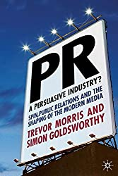 PR - A Persuasive Industry?: Spin, Public Relations and the Shaping of the Modern Media: 1