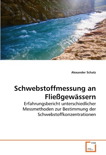 Schwebstoffmessung an Fließgewässern: Erfahrungsbericht unterschiedlicher Messmethoden zur Bestimmung der Schwebstoffkonzentrationen