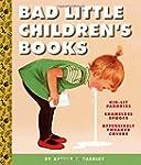 Bad Little Children's Books: Kidlit P...