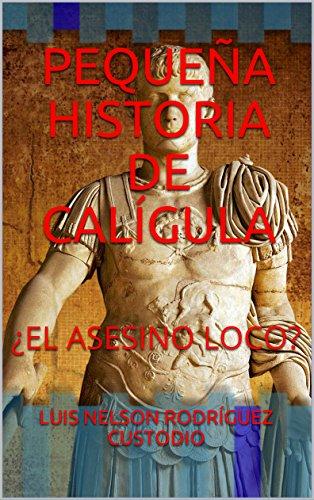 PEQUEÑA HISTORIA DE  CALÍGULA: ¿EL ASESINO LOCO?