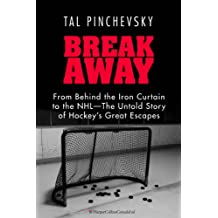 Breakaway: From Behind the Iron Curtain to the NHL—The Untold Story of Hockey's Great Escapes