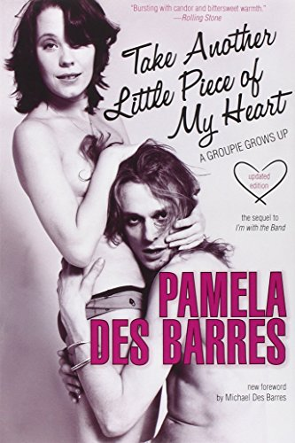 Take Another Little Piece of My Heart: A Groupie Grows Up por Pamela Des Barres