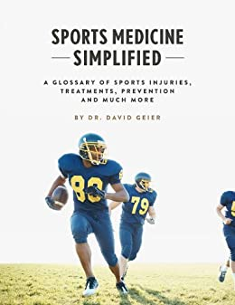 Sports Medicine Simplified: A Glossary of Sports Injuries, Treatments, Prevention and Much More (English Edition) par [Geier, Dr. David]