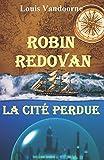 Telecharger Livres Robin Redovan La Cite perdue (PDF,EPUB,MOBI) gratuits en Francaise