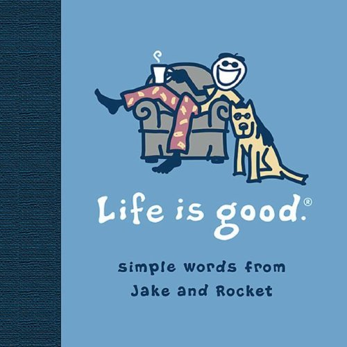 life-is-good-simple-words-from-jake-and-rocket-by-bert-jacobs-2007-10-01