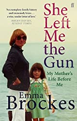 She Left Me the Gun: My Mother's Life Before Me by Emma Brockes (2014-02-06)
