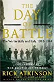 [( The Day of Battle: The War in Sicily and Italy, 1943-1944 )] [by: Rick Atkinson] [Oct-2007]
