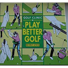 Golf Clinic (Play Better Golf) by Beverly Lewis (1-Jun-1995) Hardcover