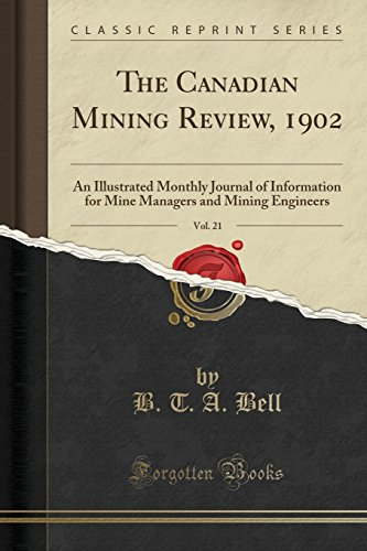 The Canadian Mining Review, 1902, Vol. 21: An Illustrated Monthly Journal of Information for Mine Managers and Mining Engineers (Classic Reprint) - Bt Bell