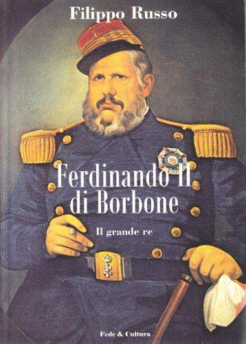 Ferdinando II di Borbone. Il grande re