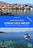Hafenführer Ionisches Meer Griechenland - Korfu bis Korinth und Kythira: Korfu, Paxos, Levkas, Kephallinia, Zakynthos - Patras, Korinth - Katakolon, Pylos, Kythira (Die aktuellen Hafenführer) - Axel Kramer
