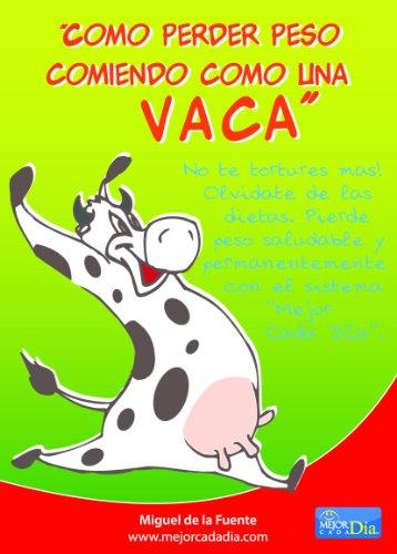 Pierde Peso comiendo como una vaca (Mejor Cada Día) por Miguel De La Fuente