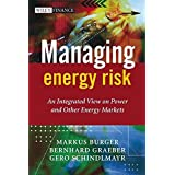 Managing Energy Risk: An Integrated View on Power and Other Energy Markets (Wiley Finance Series)