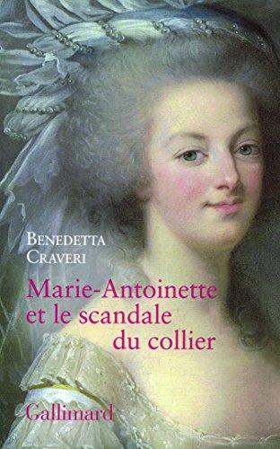 Marie-Antoinette et le scandale du collier par Benedetta Craveri