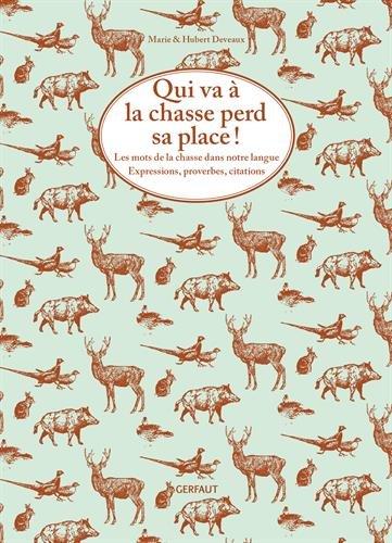 Qui va à la chasse perd sa place ! : Les mots de la chasse dans notre langue