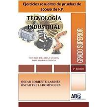 Ejercicios resueltos de pruebas de acceso de F.P.TECNOLOGÍA INDUSTRIAL Vol 1: Volume 1