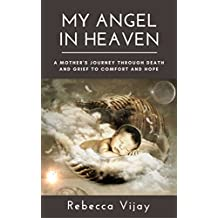 My Angel in Heaven: A Mother's Journey through Death and Grief to Comfort and Hope (My God Delivers Book 1) (English Edition)