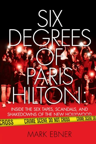 six-degrees-of-paris-hilton-inside-the-sex-tapes-scandals-and-shakedowns-of-the-new-hollywood