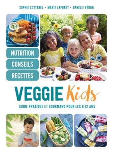 Veggie kids: Guide pratique et gourmand pour les 6-12 ans gratuit