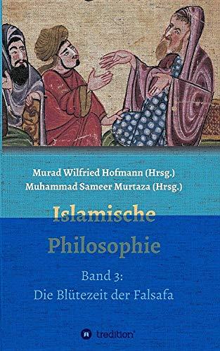 Islamische Philosophie: Band 3: Die Blütezeit der Falsafa