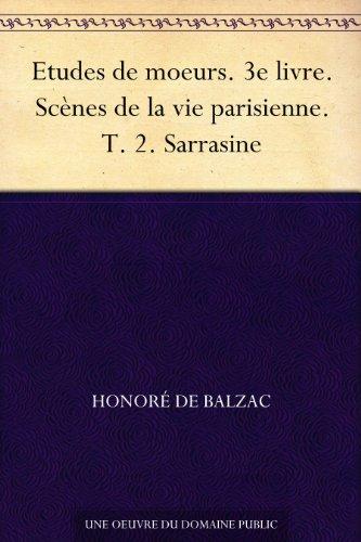 Couverture du livre Etudes de moeurs. 3e livre. Scènes de la vie parisienne. T. 2. Sarrasine