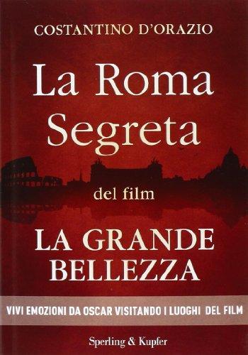 La Roma segreta del film La Grande Bellezza (Saggi) por Costantino D'Orazio