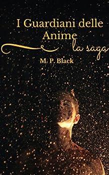 I GUARDIANI DELLE ANIME - LA SAGA di [BLACK, M.P.]