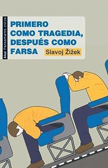 Primero como tragedia, después como farsa (Pensamiento crítico) de [Zizek, Slavoj]