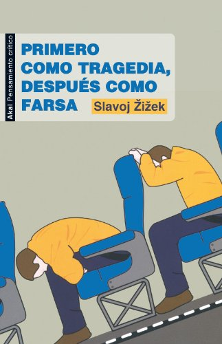 Primero como tragedia, después como farsa (Pensamiento crítico nº 10) por Slavoj Zizek