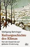 Kulturgeschichte des Klimas: Von der Eiszeit bis zur globalen Erwärmung by Wolfgang Behringer (2011-01-01) - Wolfgang Behringer