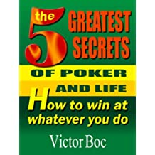 The Five Greatest Secrets of Poker and Life: How to Win at Whatever You Do (English Edition)