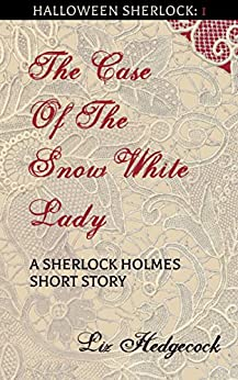 The Case of the Snow-White Lady: A Sherlock Holmes short story (Halloween Sherlock Book 1) by [Hedgecock, Liz]