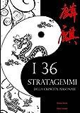 Scarica Libro I 36 stratagemmi della crescita personale Il genio e la bellezza dell antica arte bellica cinese applicati alle tue sfide di ogni giorno (PDF,EPUB,MOBI) Online Italiano Gratis