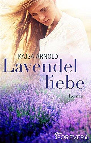 Lavendelliebe: Roman von [Arnold, Kajsa]